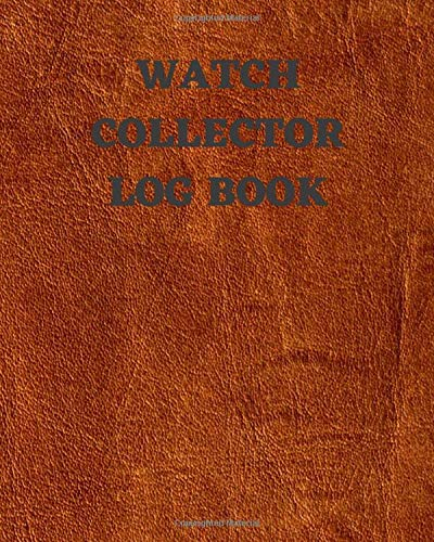 Watch Collector Log Book: Keep Track Your Collectables ( Vintage & Luxury...