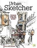 Urban Sketcher. Técnicas para ver y dibujar in situ