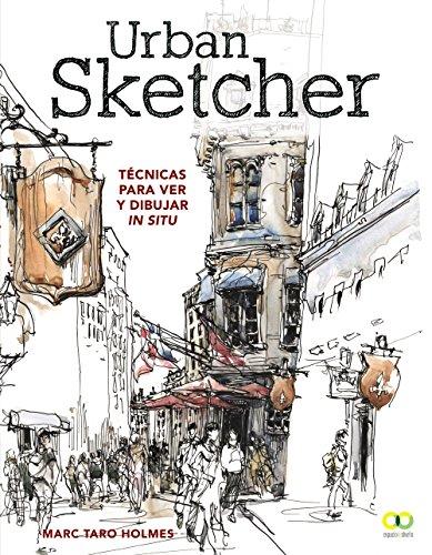 Urban Sketcher. Técnicas para ver y dibujar in situ (Espacio De Diseño)