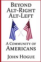 Beyond Alt-Right and Alt-Left: A Community of Americans