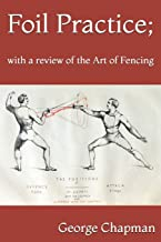 Foil Practice; with a review of the Art of Fencing: according to the theories of LA BOËSSIÈRE, HAMON, GOMARD, and GRISIER....