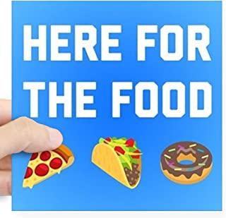 CafePress Here for The Food Square Sticker 3 X 3 Square Bumper Sticker Car Decal, 3