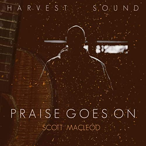 Harvest Sound and Scott MacLeod - Praise Goes On 2019