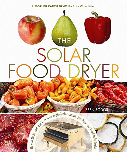 The Solar Food Dryer: How to Make and...