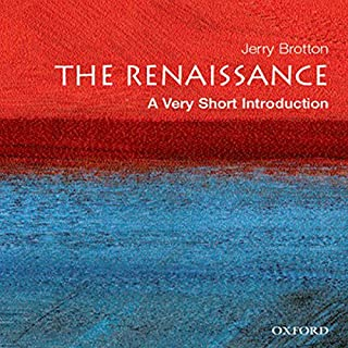 The Renaissance     A Very Short Introduction              By:                                                                                                                                 Jerry Brotton                               Narrated by:                                                                                                                                 Suzanne Toren                      Length: 4 hrs and 42 mins     Not rated yet     Overall 0.0