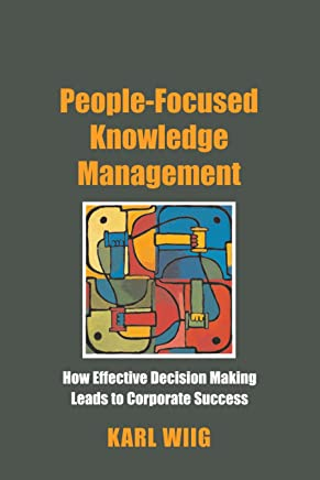 People-Focused Knowledge Management: How Effective Decision Making Leads to Corporate Success (English Edition)