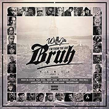 I'm From The Bay Bruh (feat. Keak Da Sneak, Los Rakas, Kool John, Roach Gigz, HBK P-Lo, J. Stalin, Traxamillion, The Hoodstarz, G-Val, Stevie Joe, & Mac Mall) [Remix] - Single