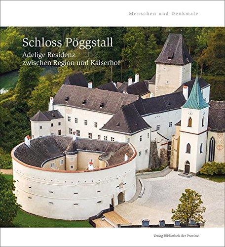 Schloss Pöggstall: Adelige Residenz zwischen Region und Kaiserhof (Menschen und Denkmale)