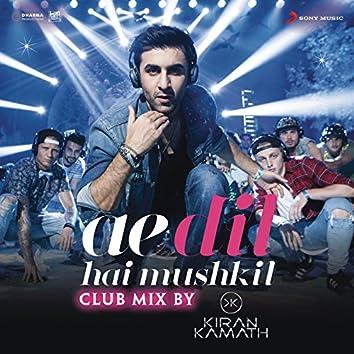"""Ae Dil Hai Mushkil (Club Mix By DJ Kiran Kamath) [From """"Ae Dil Hai Mushkil""""]"""