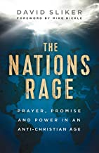The Nations Rage: Prayer, Promise and Power in an Anti-Christian Age