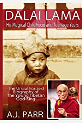 DALAI LAMA, His Magical Childhood and Teenage Years: The Unauthorized Biography of The Young Tibetan God-King (The Secret of Now Book 10) Kindle Edition