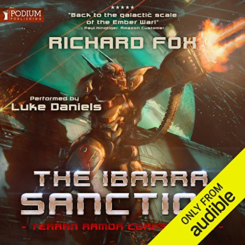 The Ibarra Sanction     Terran Armor Corps, Book 2              By:                                                                                                                                 Richard Fox                               Narrated by:                                                                                                                                 Luke Daniels                      Length: 6 hrs and 17 mins     127 ratings     Overall 4.8