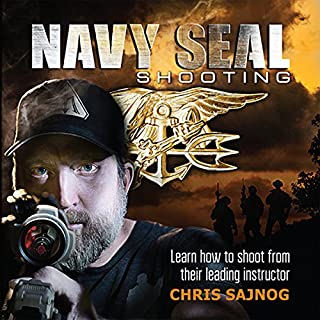 Navy SEAL Shooting                   By:                                                                                                                                 Chris Sajnog                               Narrated by:                                                                                                                                 Chris Abell                      Length: 7 hrs and 43 mins     139 ratings     Overall 4.7
