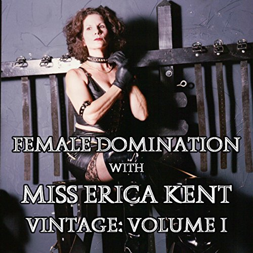 Female Domination with Miss Erica Kent: Vintage, Vol. I cover art
