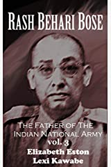 Rash Behari Bose: The Father of the Indian National Army, Vol. 3 Kindle Edition