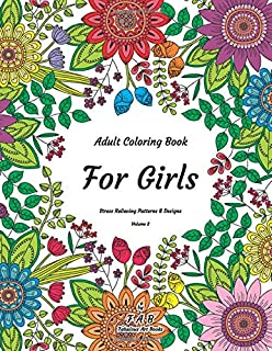 Adult Coloring Book - For Girls - Stress Relieving Patterns & Designs - Volume 2: More than 50 unique, fabulous, delicately designed & inspiringly intricate stress relieving patterns & designs!