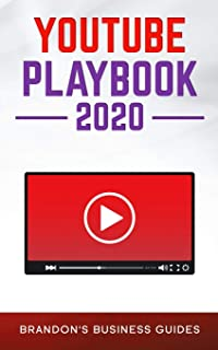 YouTube Playbook 2020: The Practical Guide To Rapidly Growing Your YouTube Channels, Building a Loyal Tribe, and Monetizin...