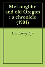 McLoughlin and old Oregon : a chronicle (1901)