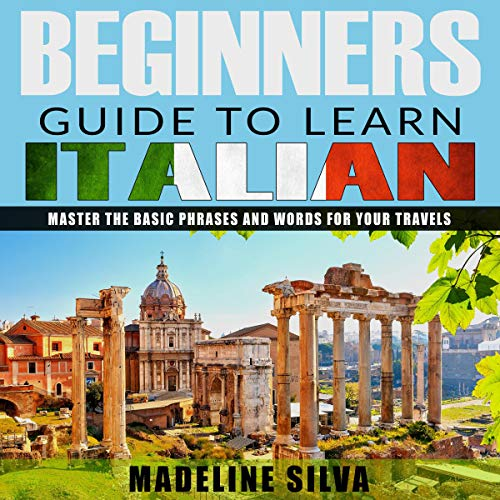 Beginners Guide to Learn Italian: Master the Basic Phrases and Words for Your Travels cover art