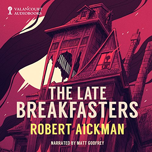 The Late Breakfasters                   By:                                                                                                                                 Robert Aickman                               Narrated by:                                                                                                                                 Matt Godfrey                      Length: 8 hrs and 53 mins     14 ratings     Overall 3.8
