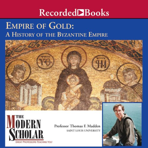 Couverture de The Modern Scholar: Empire of Gold: A History of the Byzantine Empire