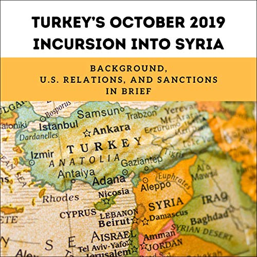 Turkey's October 2019 Incursion Into Syria Audiobook By Jim Zanotti, Clayton Thomas cover art