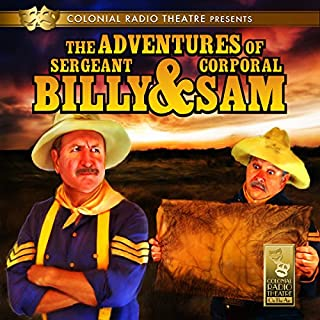 The Adventures of Sgt. Billy and Corp. Sam                   By:                                                                                                                                 Jerry Robbins                               Narrated by:                                                                                                                                 Bill O'Brien,                                                                                        Sam Donato,                                                                                        The Colonial Radio Players                      Length: 2 hrs and 41 mins     20 ratings     Overall 4.4