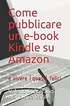 Come pubblicare un e-book Kindle su Amazon: e vivere (quasi) felici