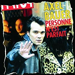 Personne N'est Parfait by Axel Bauer (2000-11-14)