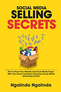 Social Media Selling Secrets: The Essential Book to fill your social media channels, websites and funnels with dream custo...