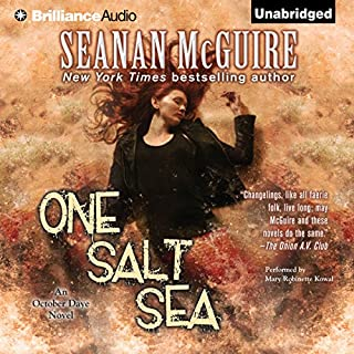One Salt Sea     An October Daye Novel, Book 5              Written by:                                                                                                                                 Seanan McGuire                               Narrated by:                                                                                                                                 Mary Robinette Kowal                      Length: 12 hrs and 39 mins     5 ratings     Overall 4.2