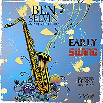 Early Swing - Ben Selvin and His Orchestra, Vol. 2 (feat. Benny Goodman)