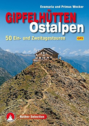 Gipfelhütten Ostalpen: 50 Ein- und Zweitagestouren. Mit GPS-Tracks. (Rother Selection)