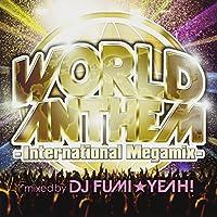 ワールド・アンセム-インターナショナル・メガミックス-mixed by DJ FUMI★YEAH!