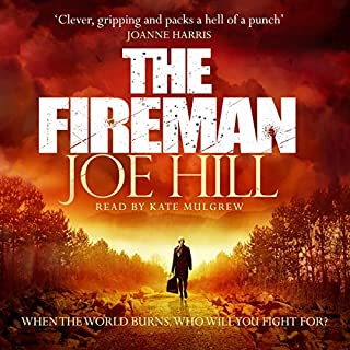 The Fireman                   By:                                                                                                                                 Joe Hill                               Narrated by:                                                                                                                                 Kate Mulgrew                      Length: 22 hrs and 19 mins     658 ratings     Overall 4.2