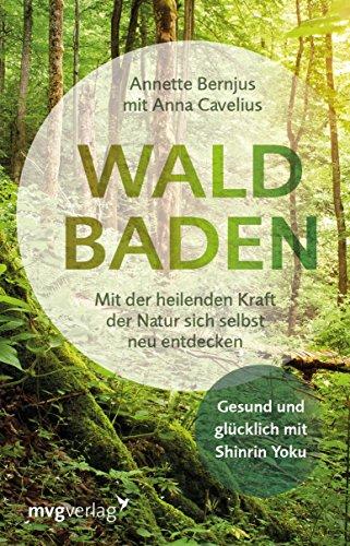 Waldbaden: Mit der heilenden Kraft der Natur sich selbst neu entdecken