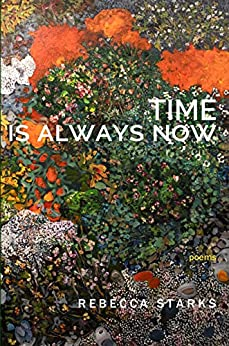 Time Is Always Now: Poems by [Rebecca Starks]