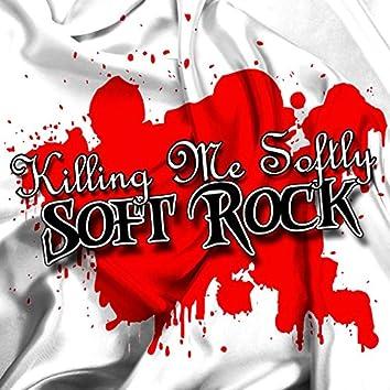 Killing Me Softly Soft Rock