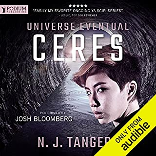 Ceres     Universe Eventual, Book 3              By:                                                                                                                                 N. J. Tanger                               Narrated by:                                                                                                                                 Josh Bloomberg                      Length: 13 hrs and 41 mins     5 ratings     Overall 4.0
