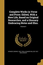 Complete Works in Verse and Prose. Edited, with a New Life, Based on Original Researches, and a Glossary Embracing Notes and Illus.; Volume 4