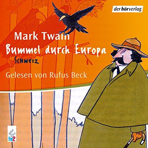 Schweiz     Bummel durch Europa 2              Autor:                                                                                                                                 Mark Twain                               Sprecher:                                                                                                                                 Rufus Beck                      Spieldauer: 5 Std. und 5 Min.     13 Bewertungen     Gesamt 4,5
