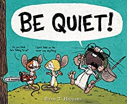 BE QUIET! (Mother Bruce Book 3) by [Ryan T. Higgins]