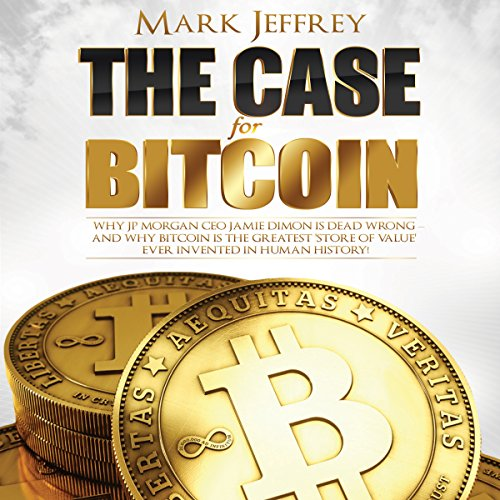 The Case for Bitcoin     Why JPMorgan CEO Jamie Dimon Is Dead Wrong - And Why Bitcoin Is the Greatest 'Store of Value' Ever Invented in Human History!              By:                                                                                                                                 Mark Jeffrey                               Narrated by:                                                                                                                                 Mark Jeffrey                      Length: 1 hr and 38 mins     21 ratings     Overall 4.5