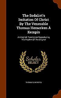 The Sodalist's Imitation of Christ by the Venerable Thomas Hemerken a Kempis: An English Translation Reproducing the Rhyth...