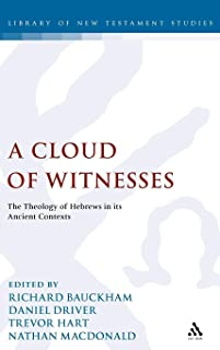 A Cloud of Witnesses: The Theology of Hebrews in its Ancient Contexts (The Library of New Testament Studies)