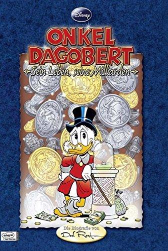 Onkel Dagobert - Sein Leben, seine Milliarden: Die Biografie von Don Rosa
