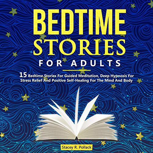 Bedtime Stories for Adults: 15 Bedtime Stories for Guided Meditation, Deep Hypnosis for Stress Relief and Positive Self-Healing for the Mind and Body cover art