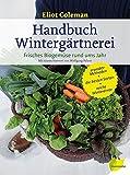 Handbuch Winterg??rtnerei: Frisches Biogem??se rund ums Jahr by Eliot Coleman (2014-08-18)