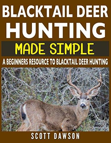 Blacktail Deer Hunting Made Simple: A Beginners...
