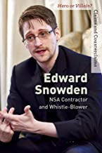 Edward Snowden: NSA Contractor and Whistle-Blower (Hero or Villain? Claims and Counterclaims)